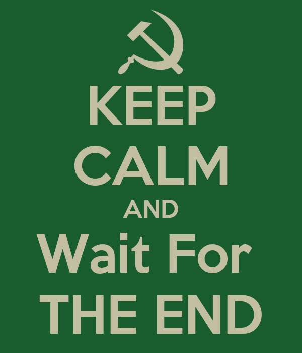 KEEP CALM AND Wait For  THE END