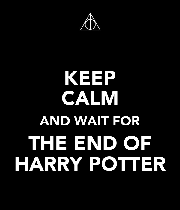 KEEP CALM AND WAIT FOR THE END OF HARRY POTTER