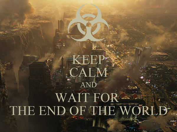 KEEP CALM AND WAIT FOR  THE END OF THE WORLD