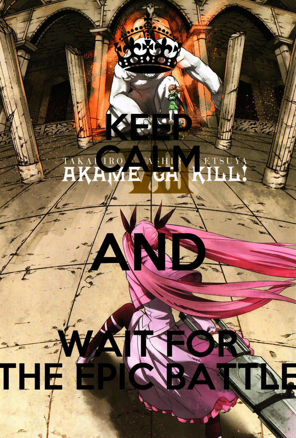 KEEP CALM AND WAIT FOR THE EPIC BATTLE