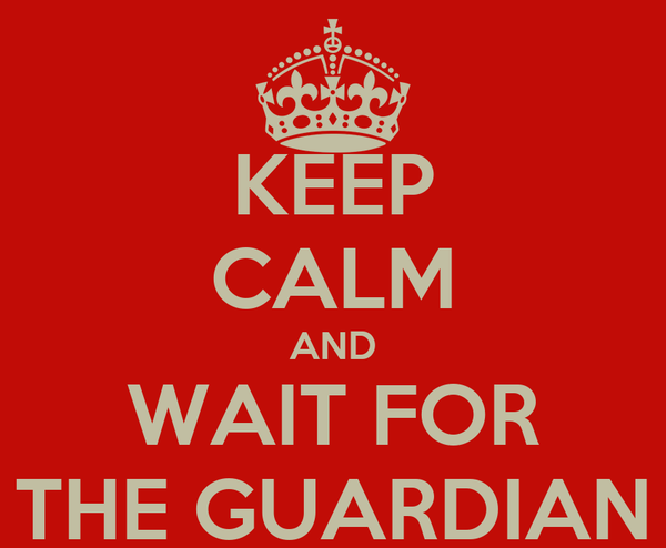 KEEP CALM AND WAIT FOR THE GUARDIAN