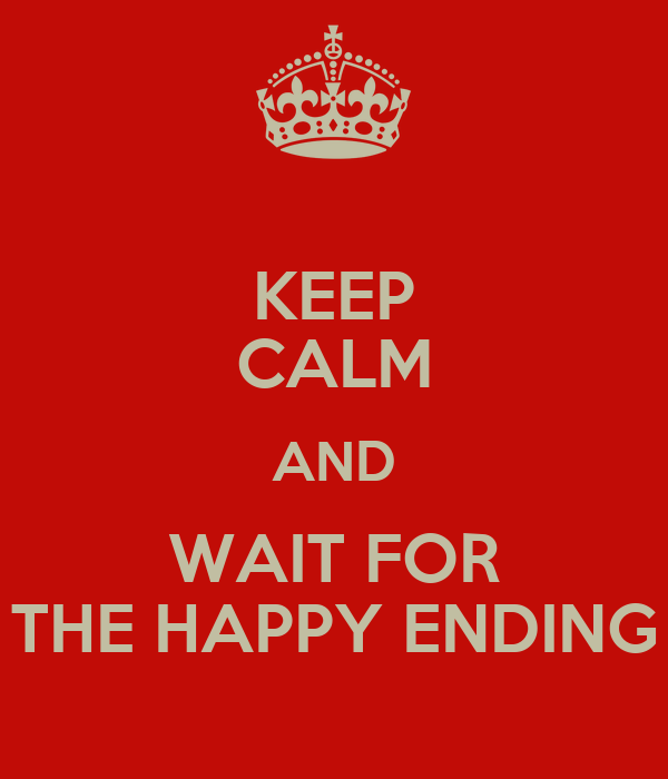 KEEP CALM AND WAIT FOR THE HAPPY ENDING