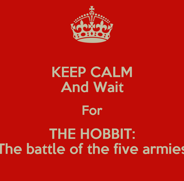 KEEP CALM And Wait For THE HOBBIT: The battle of the five armies