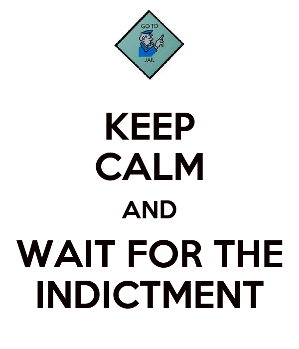 KEEP CALM AND WAIT FOR THE INDICTMENT