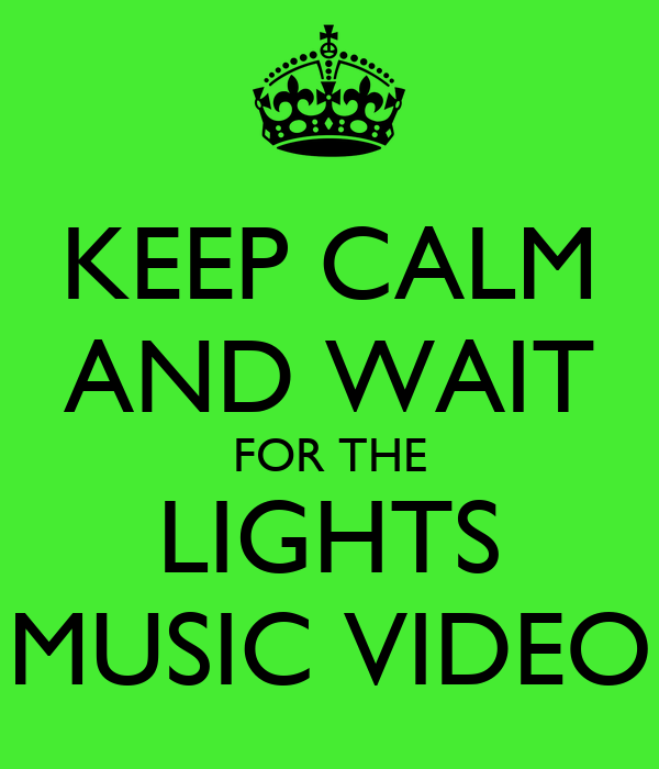 KEEP CALM AND WAIT FOR THE LIGHTS MUSIC VIDEO