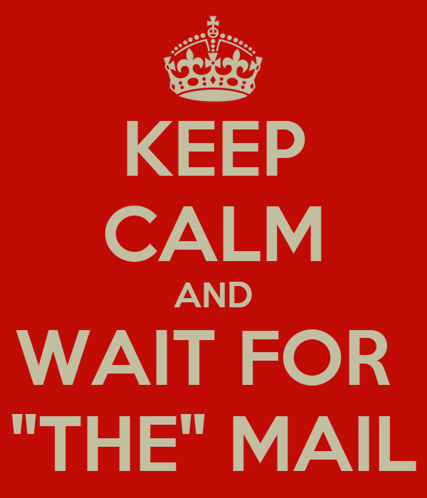 "KEEP CALM AND WAIT FOR  ""THE"" MAIL"