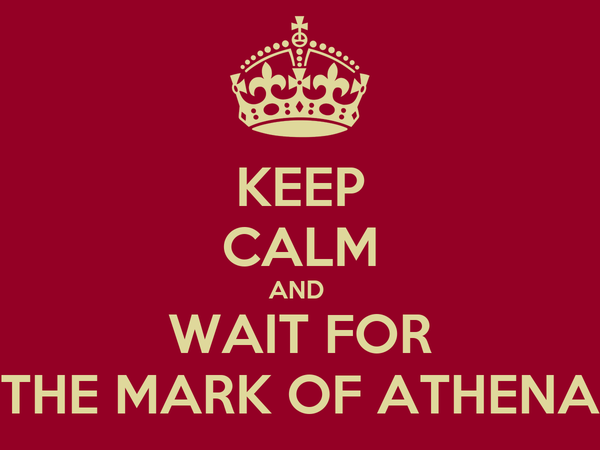 KEEP CALM AND  WAIT FOR THE MARK OF ATHENA