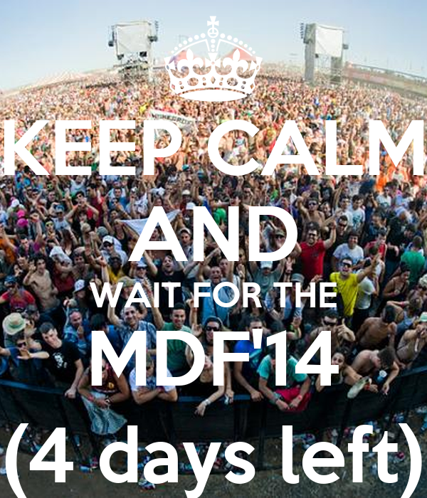 KEEP CALM AND WAIT FOR THE MDF'14 (4 days left)