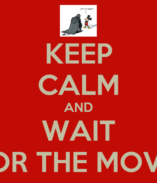 KEEP CALM AND WAIT FOR THE MOVIE