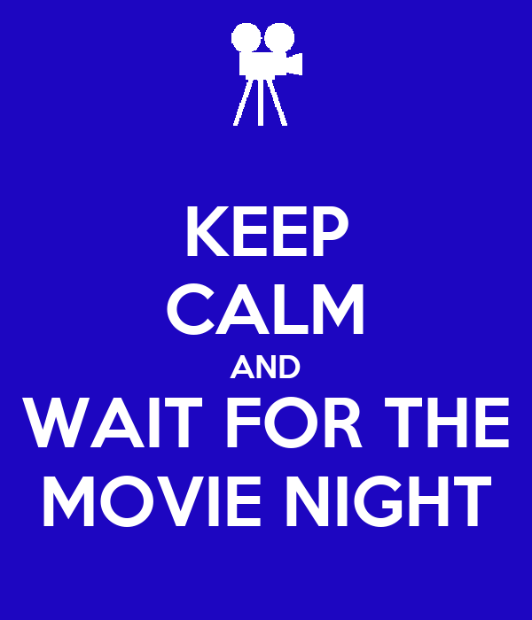KEEP CALM AND WAIT FOR THE MOVIE NIGHT