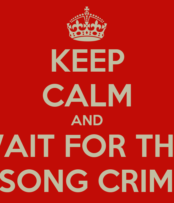 KEEP CALM AND WAIT FOR THE  NEW SONG CRIMINAL