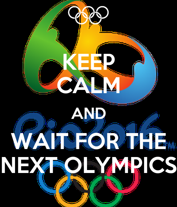 KEEP CALM AND WAIT FOR THE NEXT OLYMPICS