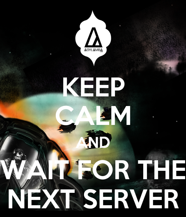 KEEP CALM AND WAIT FOR THE NEXT SERVER