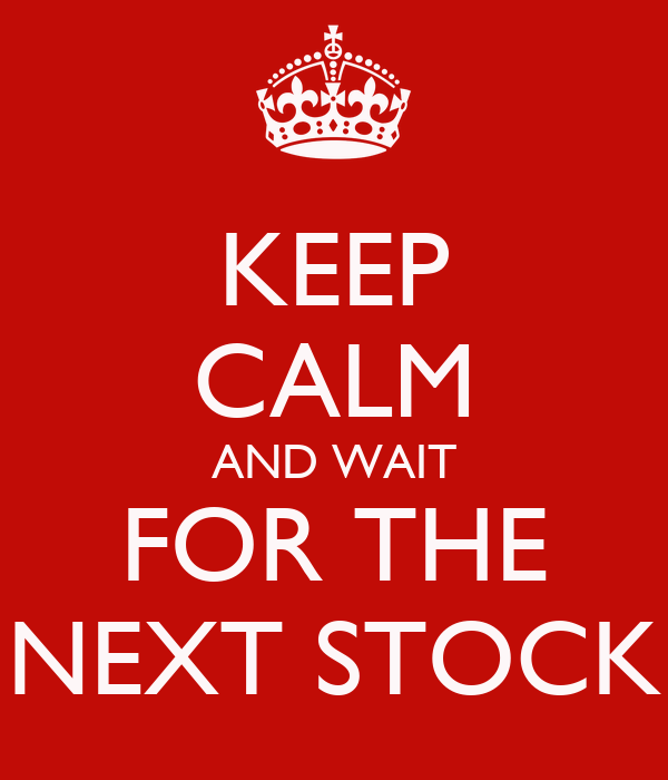 KEEP CALM AND WAIT FOR THE NEXT STOCK