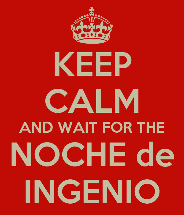 KEEP CALM AND WAIT FOR THE NOCHE de INGENIO