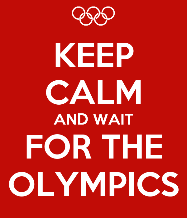 KEEP CALM AND WAIT FOR THE OLYMPICS