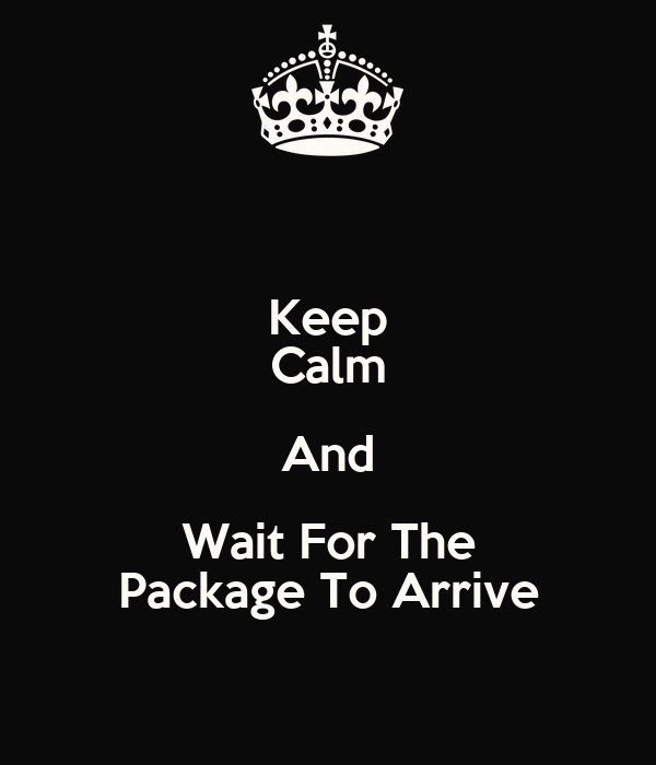 Keep Calm And Wait For The Package To Arrive