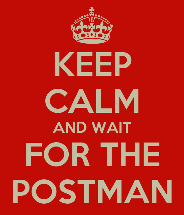KEEP CALM AND WAIT FOR THE POSTMAN