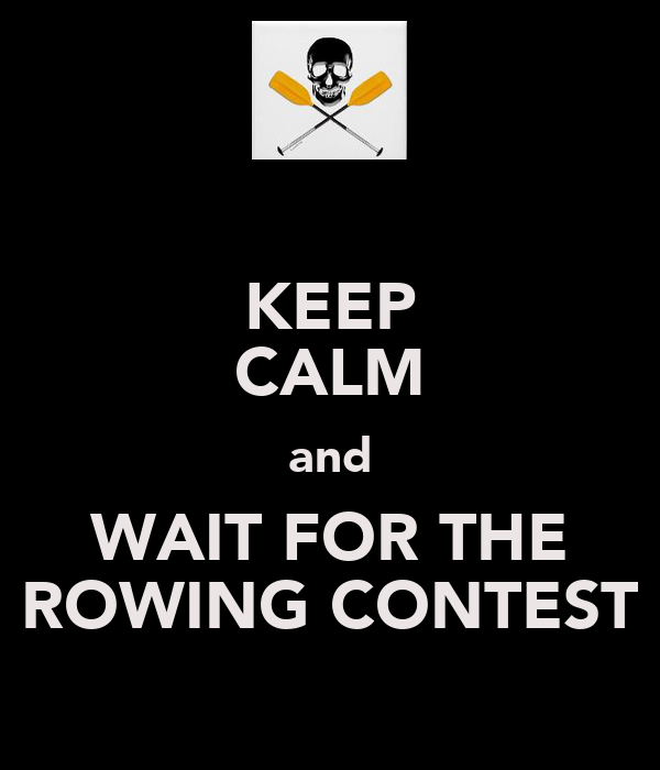 KEEP CALM and WAIT FOR THE ROWING CONTEST