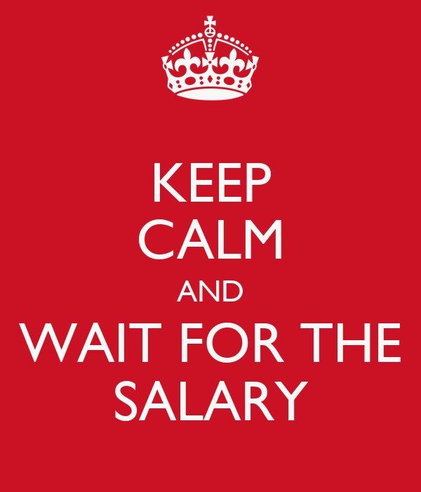 KEEP CALM AND WAIT FOR THE SALARY