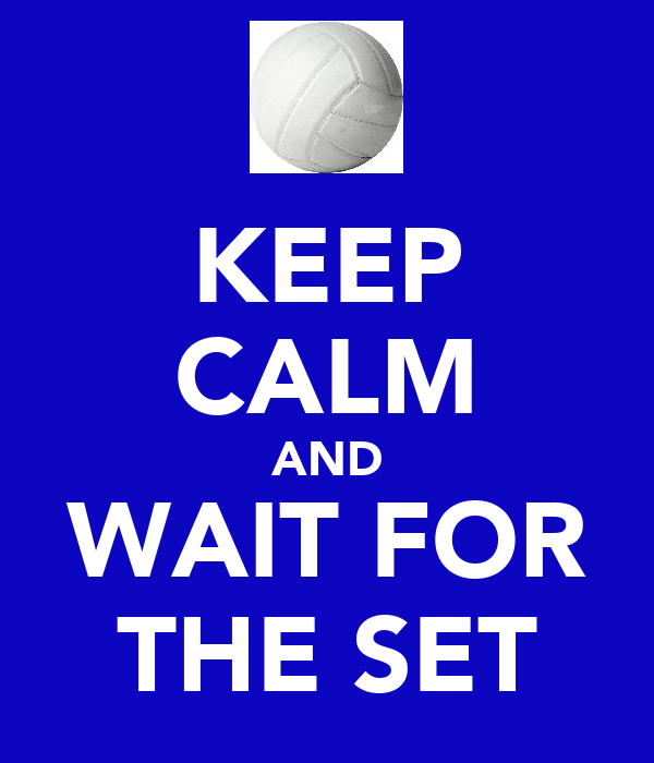KEEP CALM AND WAIT FOR THE SET