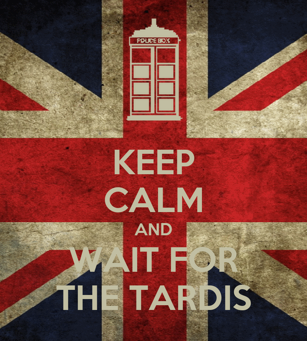 KEEP CALM AND WAIT FOR THE TARDIS