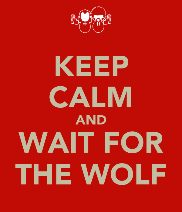 KEEP CALM AND WAIT FOR THE WOLF