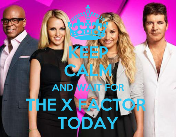 KEEP CALM AND WAIT FOR THE X FACTOR  TODAY