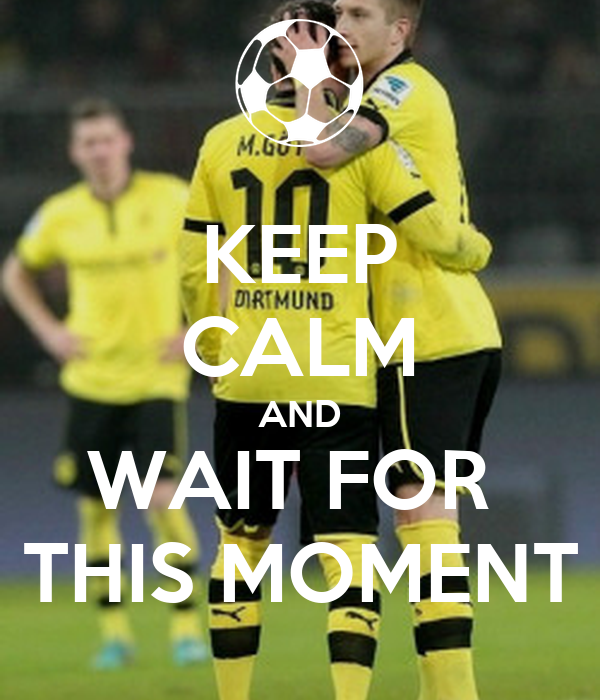 KEEP CALM AND WAIT FOR  THIS MOMENT