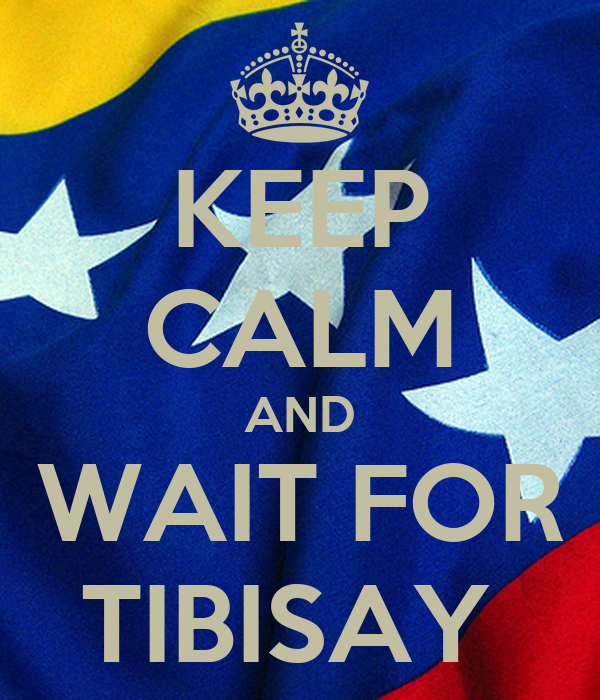 KEEP CALM AND WAIT FOR TIBISAY