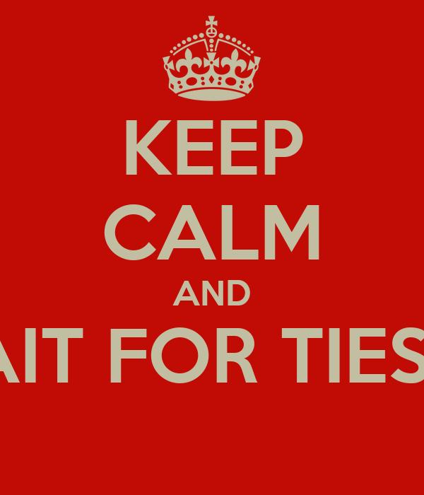 KEEP CALM AND WAIT FOR TIESTO
