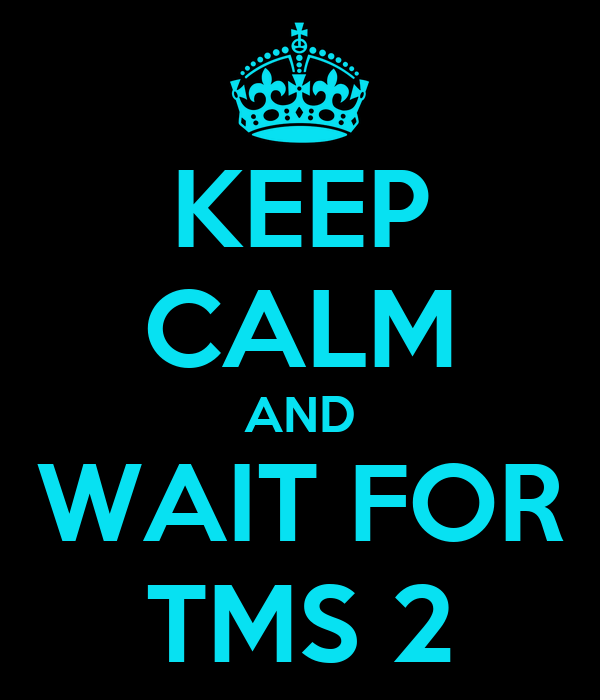 KEEP CALM AND WAIT FOR TMS 2