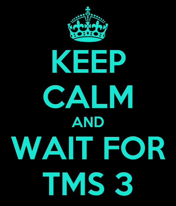 KEEP CALM AND WAIT FOR TMS 3
