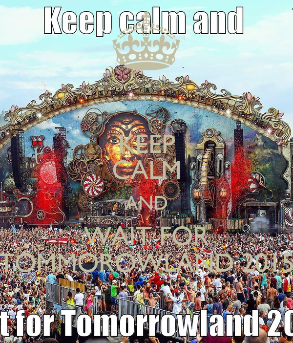 KEEP CALM AND WAIT FOR TOMMOROWLAND 2015