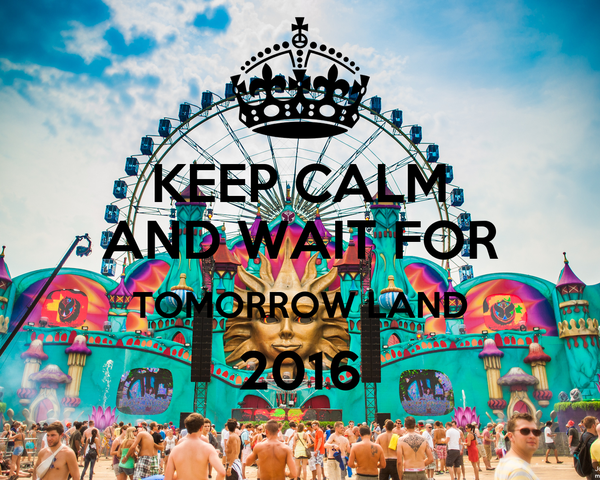 KEEP CALM AND WAIT FOR TOMORROW LAND 2016