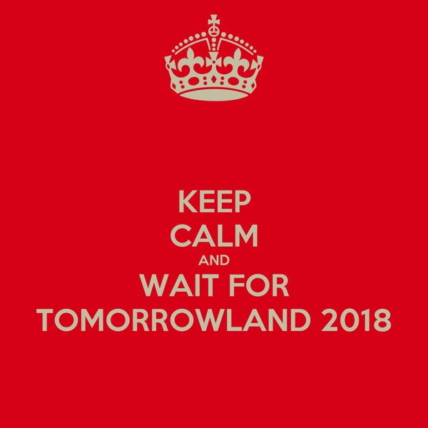 KEEP CALM AND WAIT FOR TOMORROWLAND 2018
