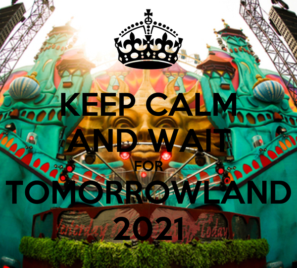KEEP CALM AND WAIT FOR TOMORROWLAND 2021
