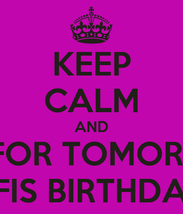 KEEP CALM AND WAIT FOR TOMORROWS  BFIS BIRTHDAY