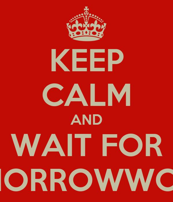KEEP CALM AND WAIT FOR TOMORROWWORLD