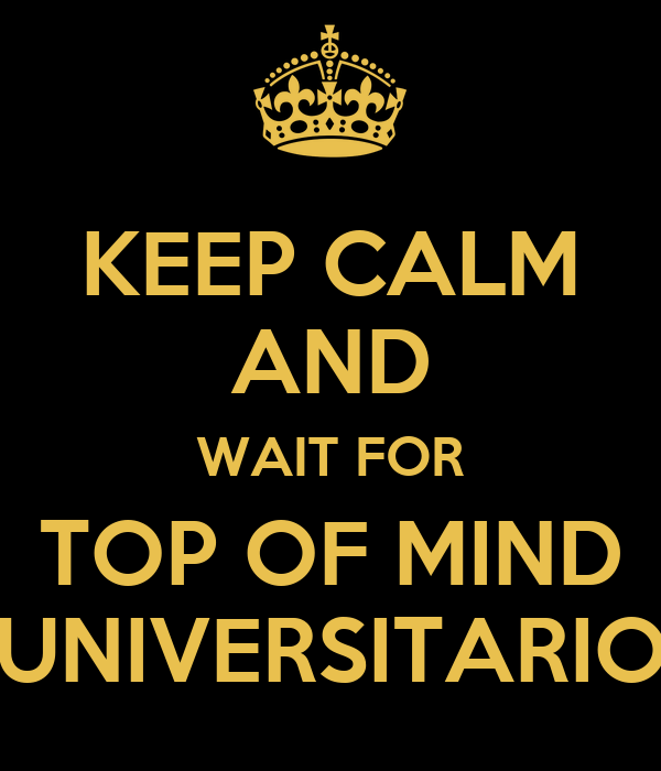 KEEP CALM AND WAIT FOR TOP OF MIND UNIVERSITARIO