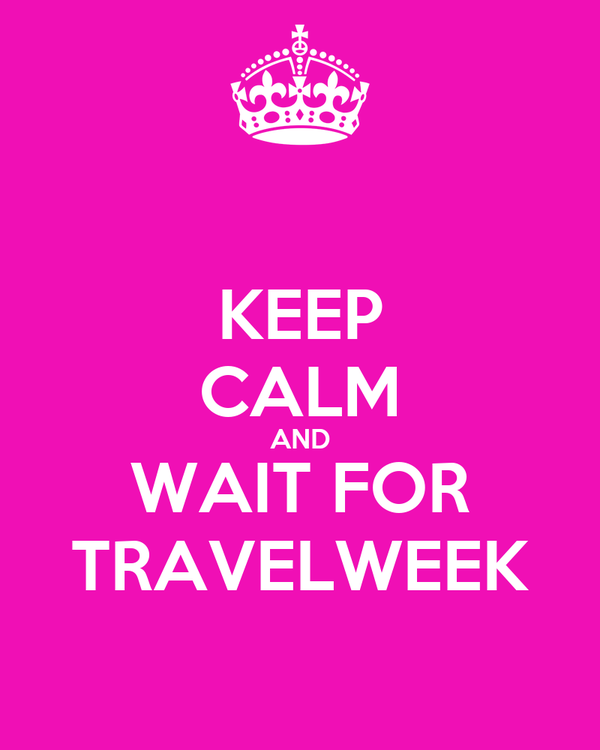 KEEP CALM AND WAIT FOR TRAVELWEEK