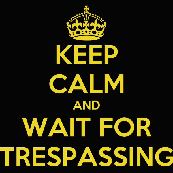 KEEP CALM AND WAIT FOR TRESPASSING