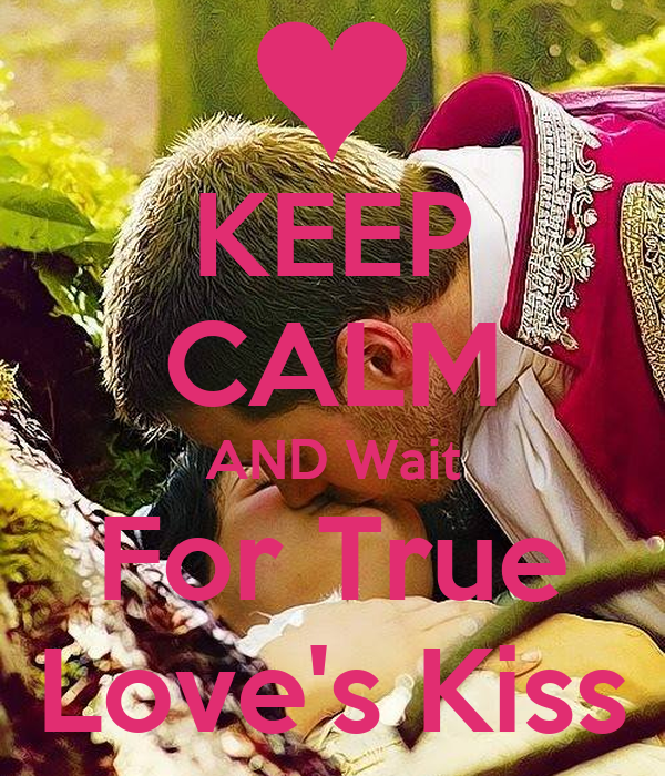 KEEP CALM AND Wait For True Love's Kiss