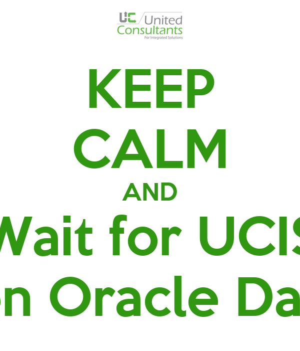 KEEP CALM AND Wait for UCIS on Oracle Day