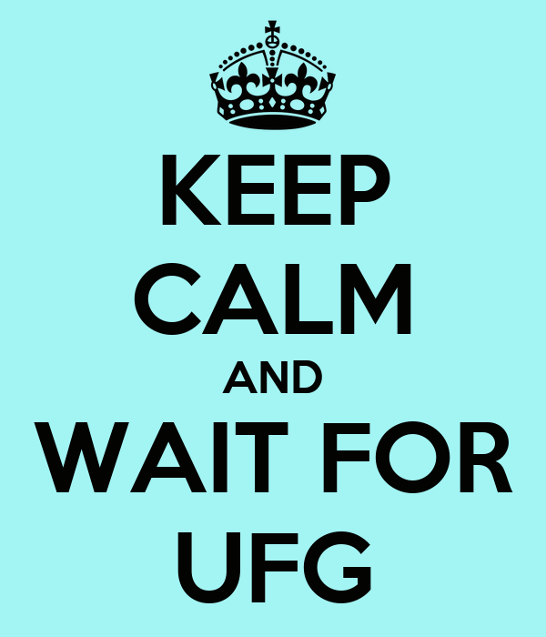 KEEP CALM AND WAIT FOR UFG