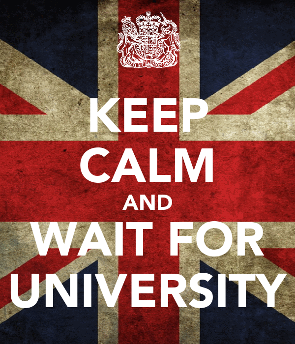 KEEP CALM AND WAIT FOR UNIVERSITY
