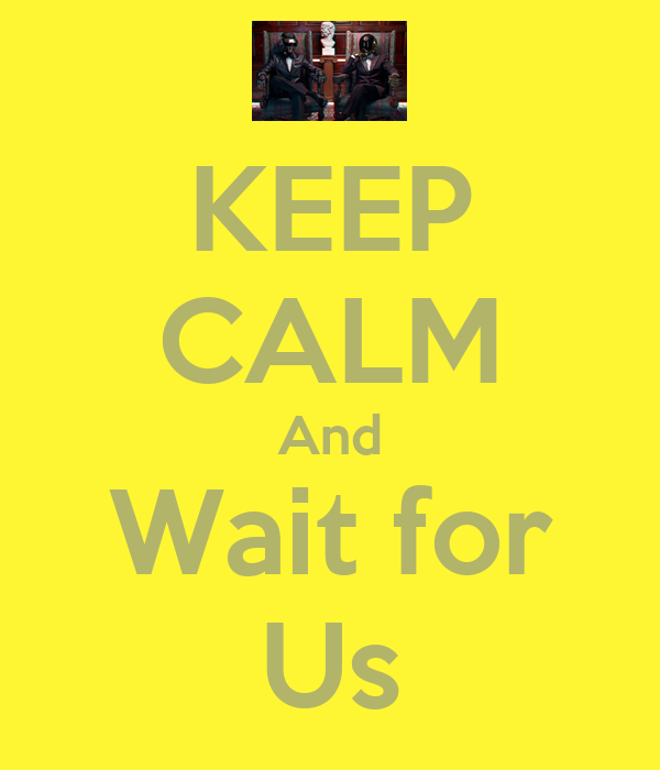 KEEP CALM And Wait for Us