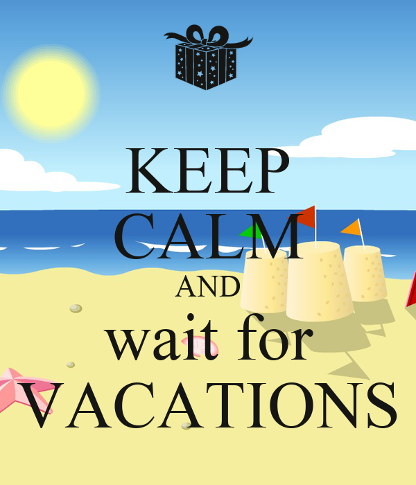 KEEP CALM AND wait for VACATIONS
