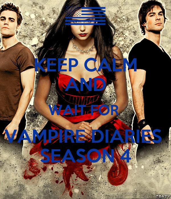 KEEP CALM AND WAIT FOR  VAMPIRE DIARIES  SEASON 4