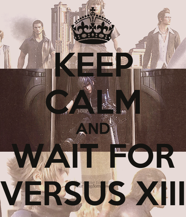 KEEP CALM AND WAIT FOR VERSUS XIII